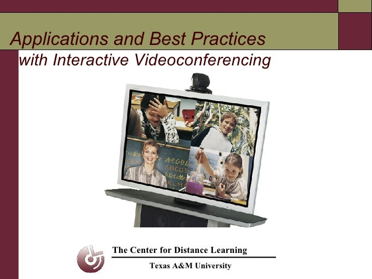 Applications and Best Practices     with Interactive Videoconferencing