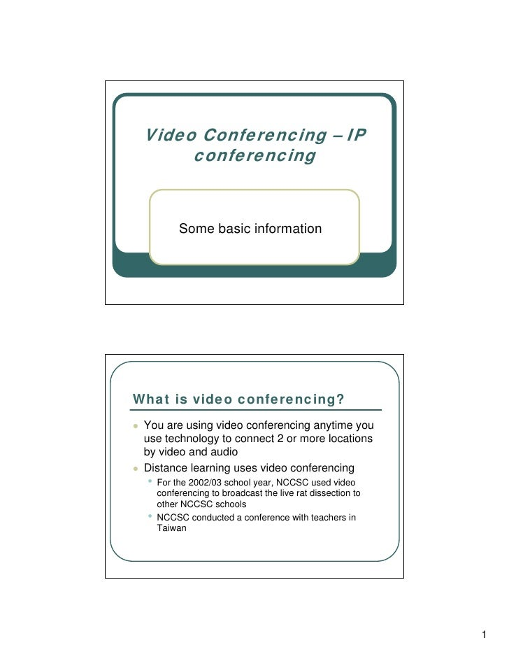 Video Conferencing – IP       conferencing             Some basic information     What is video conferencing?  You are usi...