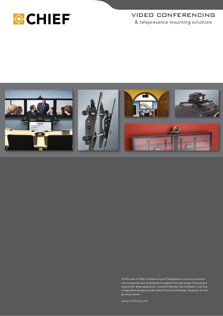 VIDEO CONFERENCING             & telepresence mounting solutions     Chief's suite of video Conferencing and Telepresence ...