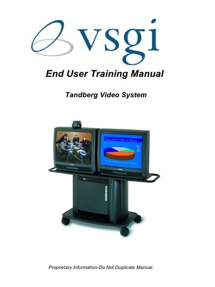 Proprietary Information-Do Not Duplicate Manual.  End User Training Manual  Tandberg Video System