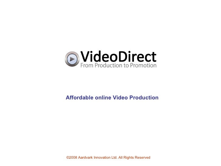 ©2008 Aardvark Innovation Ltd. All Rights Reserved Affordable online Video Production