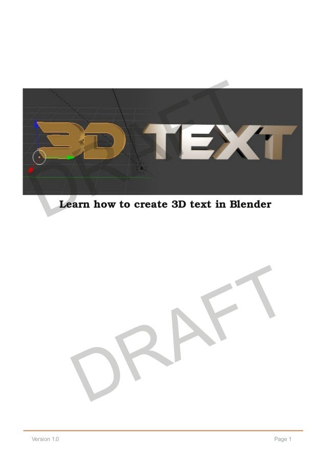 Page 1Version 1.0 Learn how to create 3D text in Blender DRAFT DRAFT