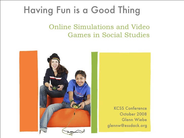 Having Fun is a Good Thing      Online Simulations and Video           Games in Social Studies                            ...