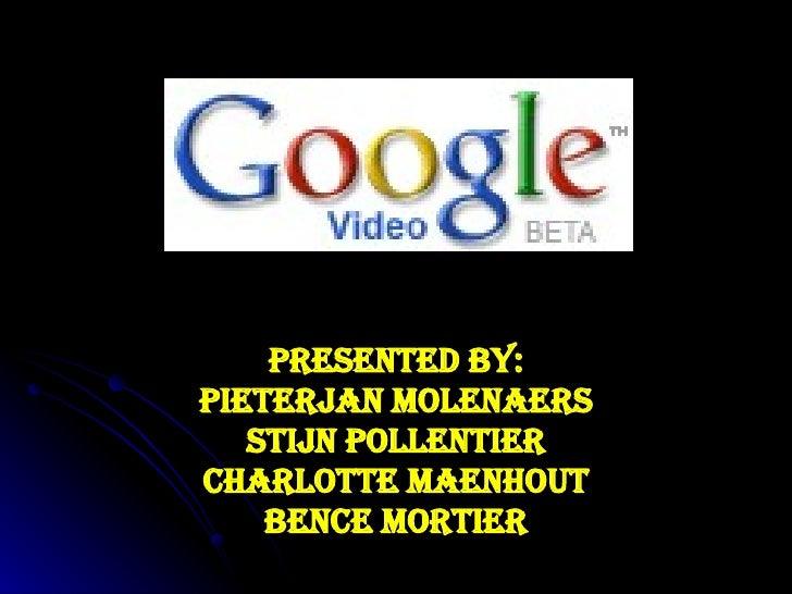 Presented by: Pieterjan Molenaers Stijn Pollentier Charlotte Maenhout Bence Mortier
