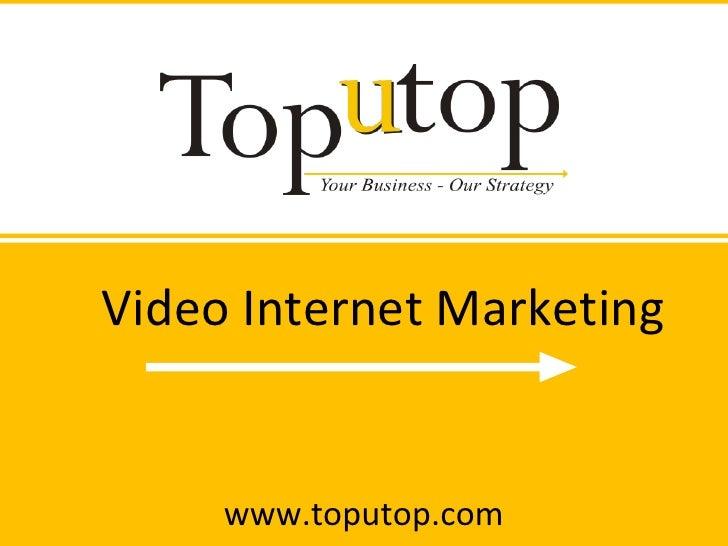 Video Internet Marketing www.toputop.com