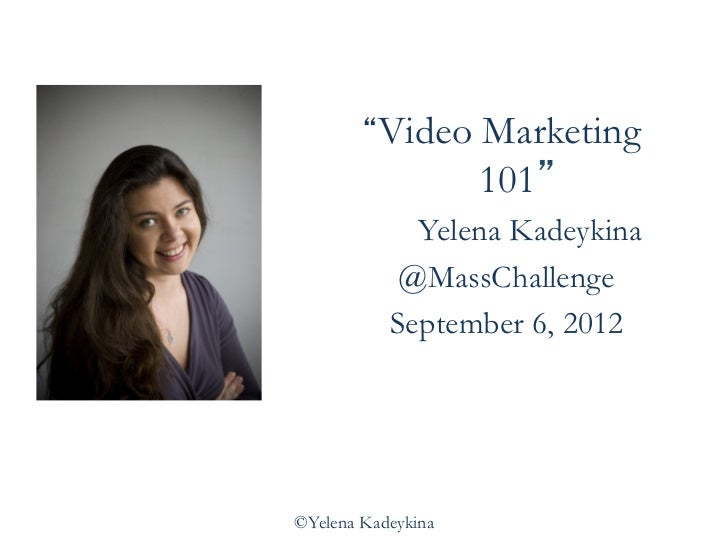 """Video      Marketing                    101""             Yelena Kadeykina            @MassChallenge           September 6..."