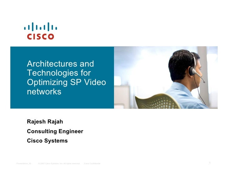 Architectures and           Technologies for           Optimizing SP Video           networks             Rajesh Rajah    ...