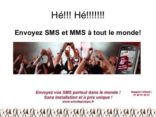 Hé!!! Hé!!!!!!! Envoyez SMS et MMS à tout le monde!