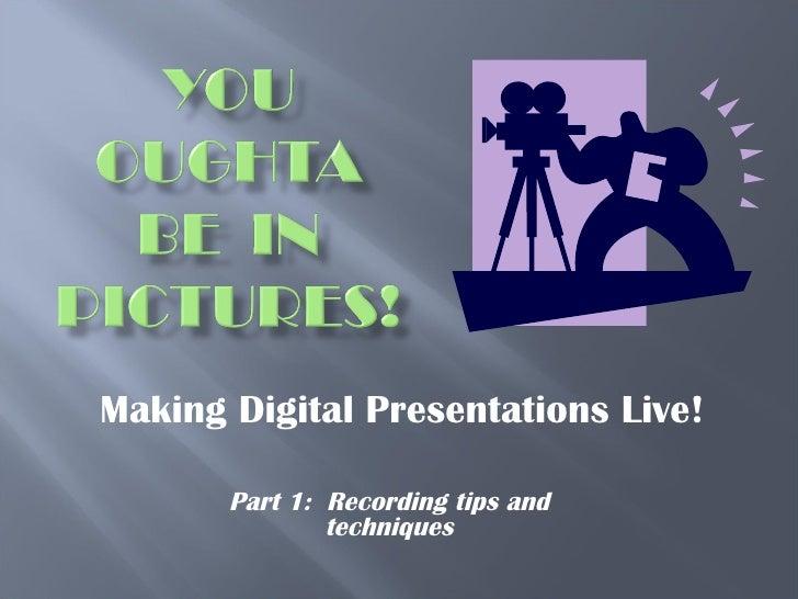 Making Digital Presentations Live! Part 1:  Recording tips and techniques