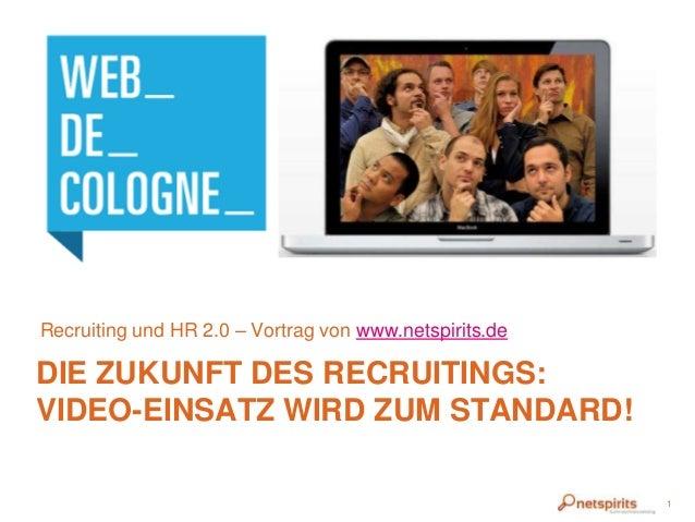 DIE ZUKUNFT DES RECRUITINGS:VIDEO-EINSATZ WIRD ZUM STANDARD!Recruiting und HR 2.0 – Vortrag von www.netspirits.de1