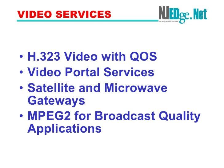 VIDEO SERVICES <ul><li>H.323   Video with QOS </li></ul><ul><li>Video Portal Services </li></ul><ul><li>Satellite and Micr...