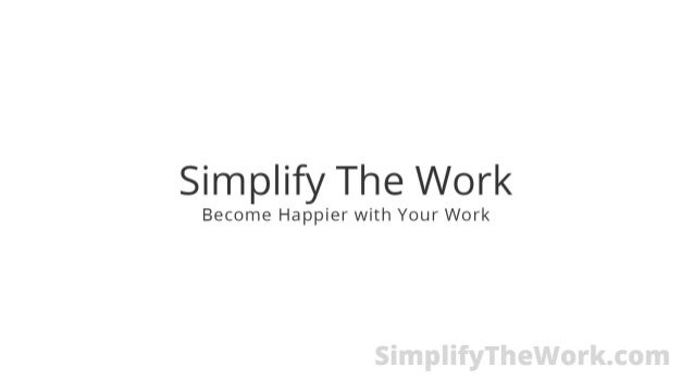 Simplify The Work  Become Happier with Your Work