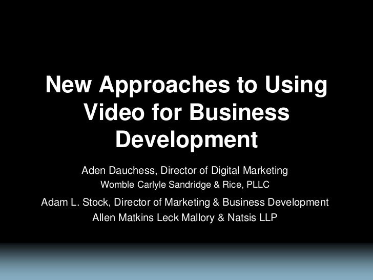 New Approaches to Using  Video for Business     Development        Aden Dauchess, Director of Digital Marketing           ...