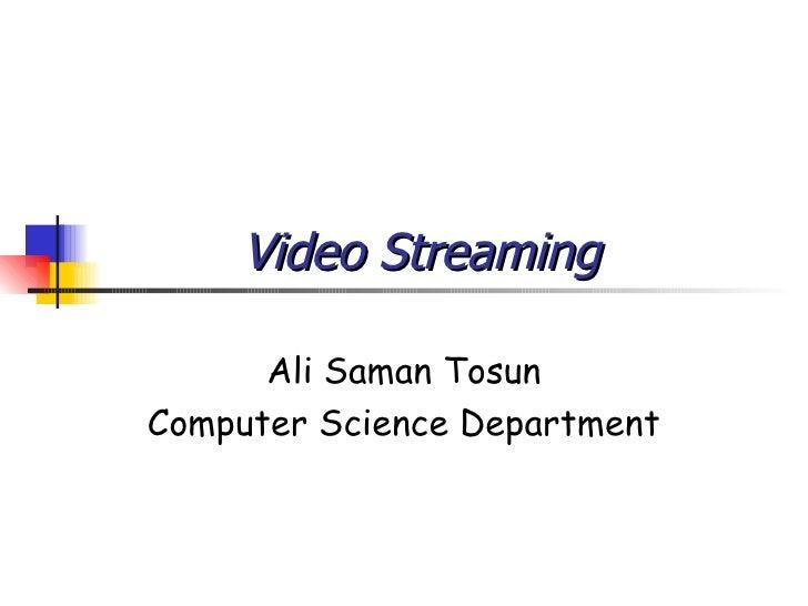Video Streaming Ali Saman Tosun Computer Science Department