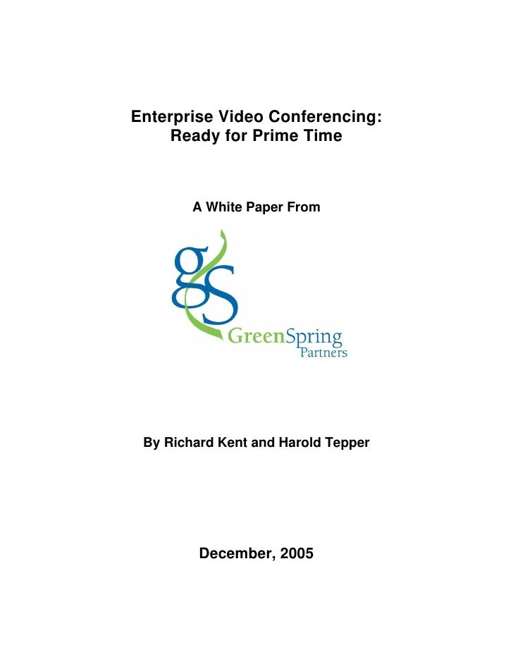 Enterprise Video Conferencing:      Ready for Prime Time            A White Paper From      By Richard Kent and Harold Tep...