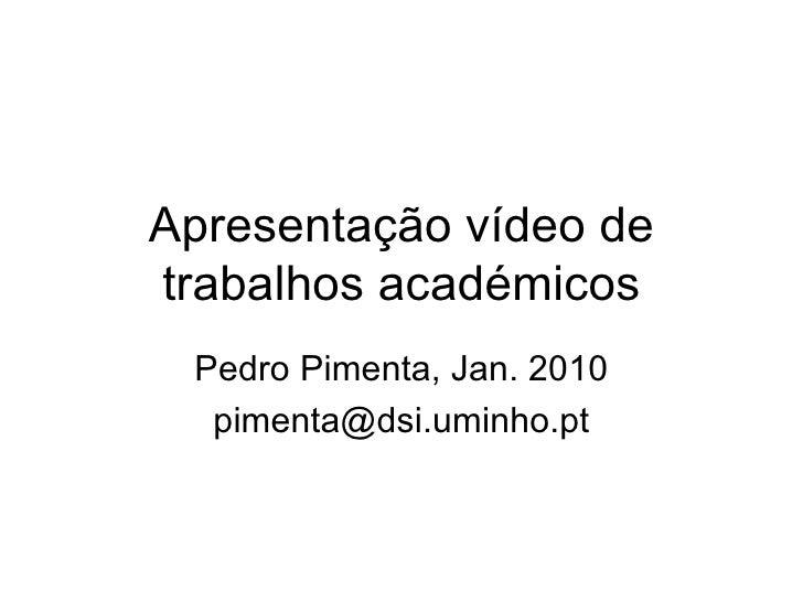 Apresentação vídeo de trabalhos académicos Pedro Pimenta, Jan. 2010 [email_address]