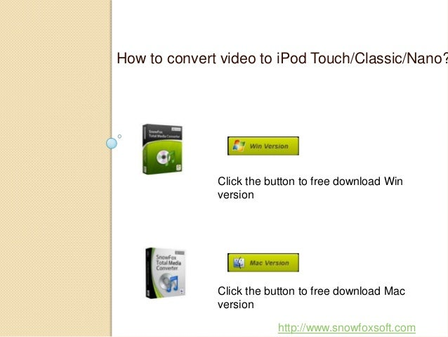 How to convert video to iPod Touch/Classic/Nano? Click the button to free download Win version Click the button to free do...