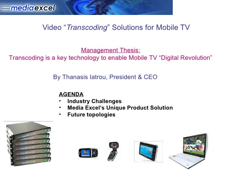 "Video "" Transcoding "" Solutions for Mobile TV  <ul><li>AGENDA </li></ul><ul><li>Industry Challenges  </li></ul><ul><li>Med..."