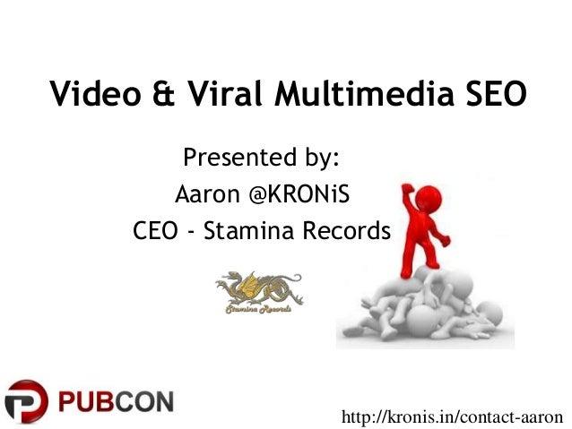 Video & Viral Multimedia SEO -Aaron Kronis