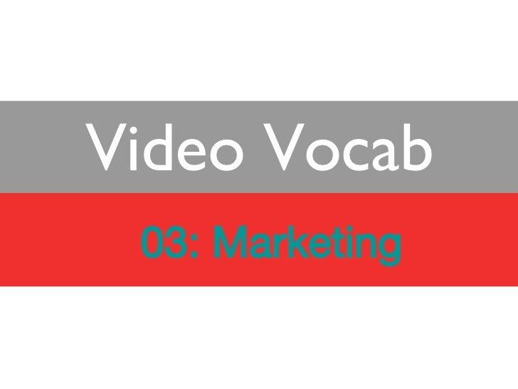 Video Vocab 03 - Marketing Vocabulary