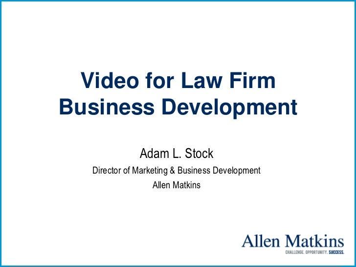 Video for Law FirmBusiness Development              Adam L. Stock  Director of Marketing & Business Development           ...