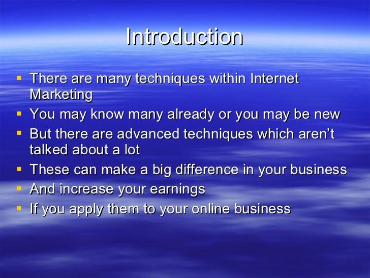 Introduction <ul><li>There are many techniques within Internet Marketing </li></ul><ul><li>You may know many already or yo...