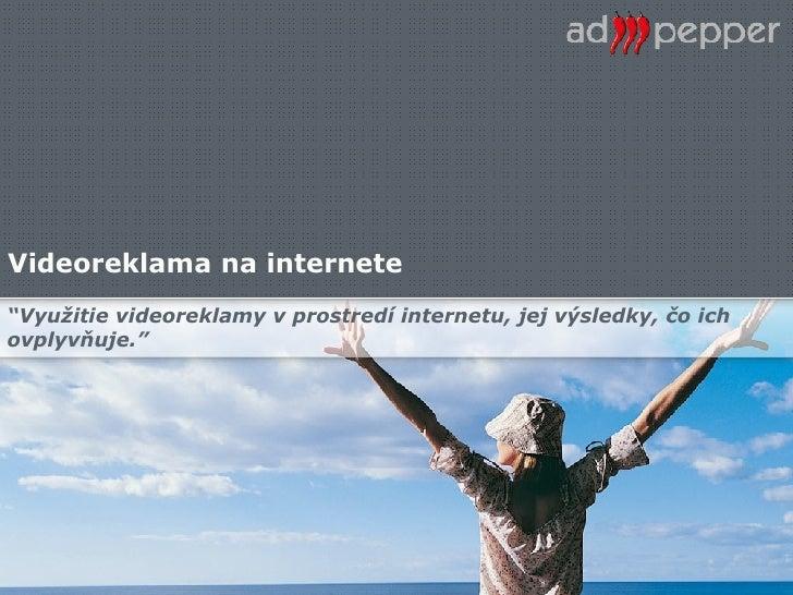 """Videoreklama na internete """" Využitie videoreklamy v prostredí internetu, jej výsledky, čo ich ovplyvňuje."""""""