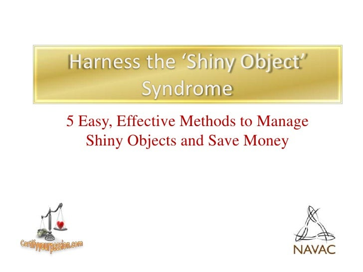 5 Methods to Manage Shiny Objects