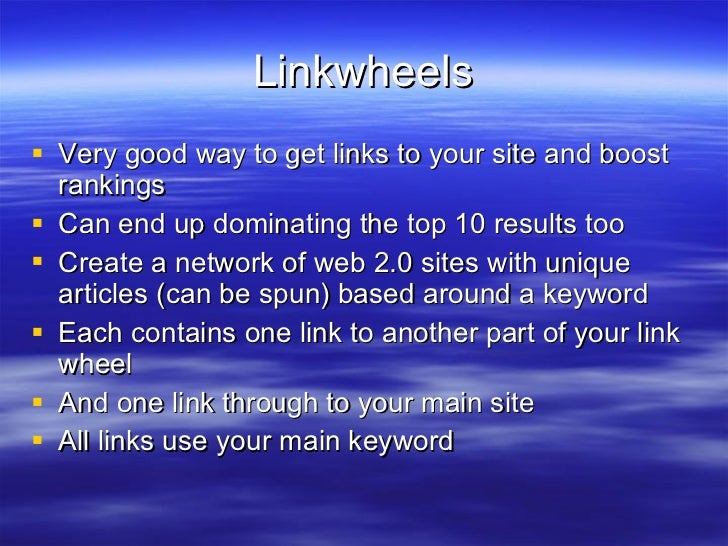 Linkwheels <ul><li>Very good way to get links to your site and boost rankings </li></ul><ul><li>Can end up dominating the ...