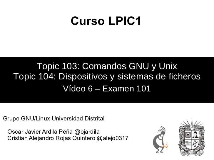 Curso LPIC1        Topic 103: Comandos GNU y Unix   Topic 104: Dispositivos y sistemas de ficheros                     Víd...