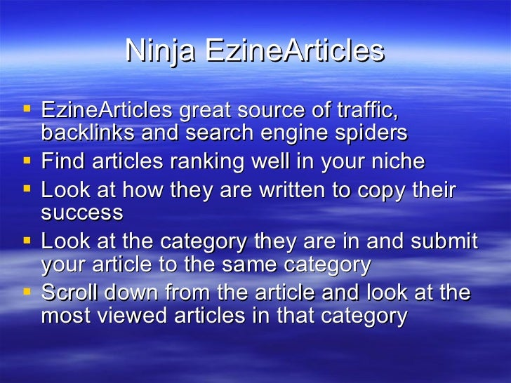 Ninja EzineArticles <ul><li>EzineArticles great source of traffic, backlinks and search engine spiders </li></ul><ul><li>F...