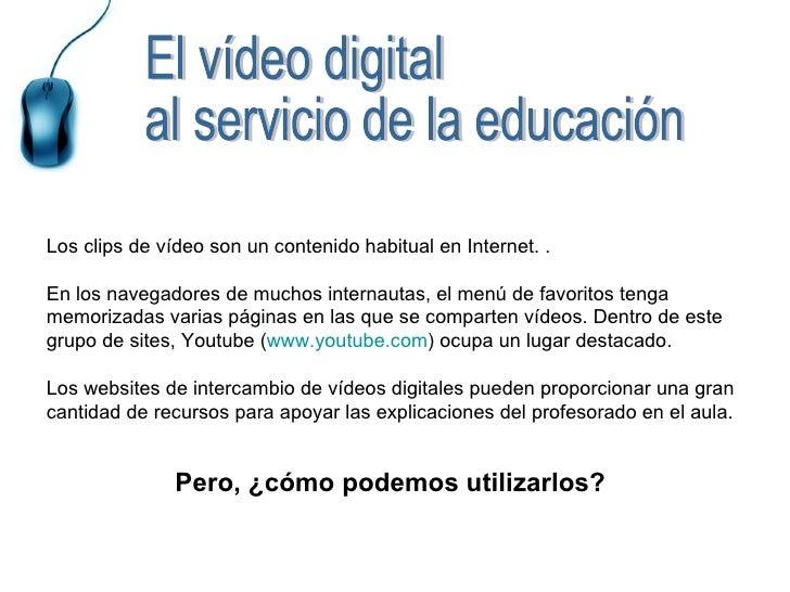 Los clips de vídeo son un contenido habitual en Internet. .  En los navegadores de muchos internautas, el menú de favorito...