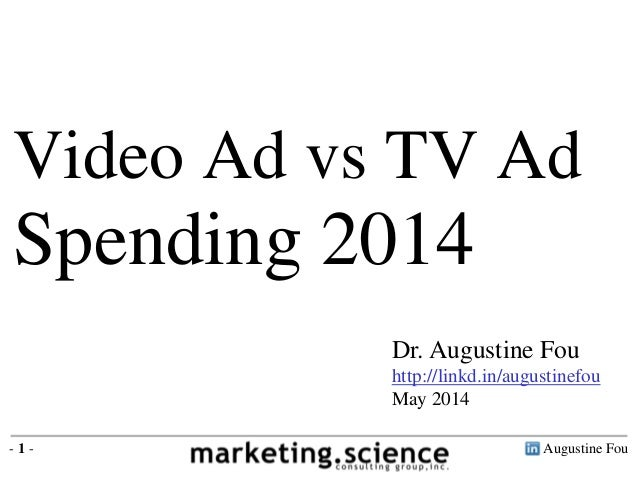 Augustine Fou- 1 - Dr. Augustine Fou http://linkd.in/augustinefou May 2014 Video Ad vs TV Ad Spending 2014