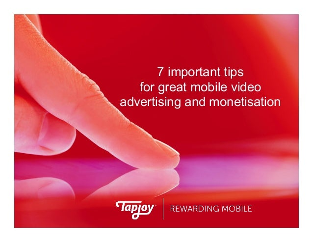 7 important tips for great mobile video advertising and monetisation