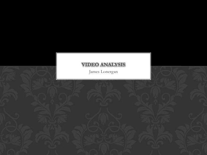 James Lonergan<br />Video ANALYSIS<br />