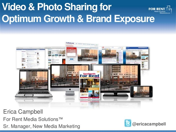 Video & Photo Sharing for Optimum Growth & Brand Exposure<br />Erica Campbell<br />For Rent Media Solutions™<br />Sr. Mana...