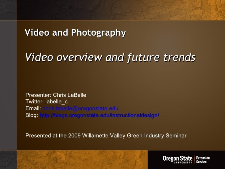 Video and Photography Video overview and future trends Presenter: Chris LaBelle Twitter: labelle_c Email:  [email_address]...