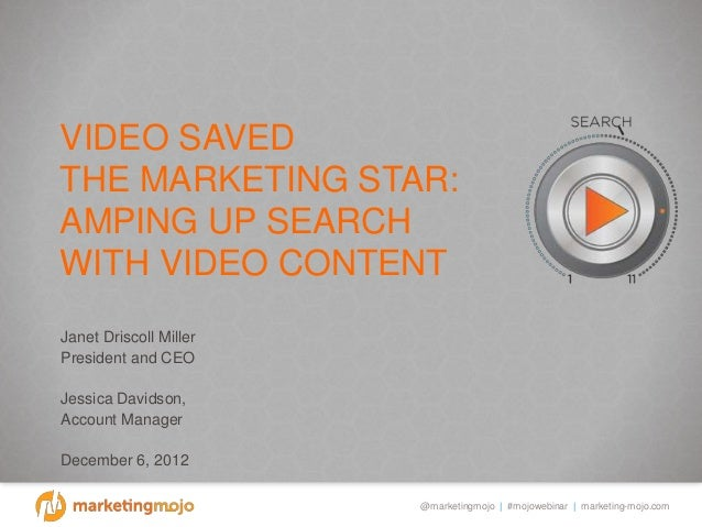 VIDEO SAVEDTHE MARKETING STAR:AMPING UP SEARCHWITH VIDEO CONTENTJANET DRISCOLL MILLERPRESIDENT AND CEOJESSICA DAVIDSON,ACC...