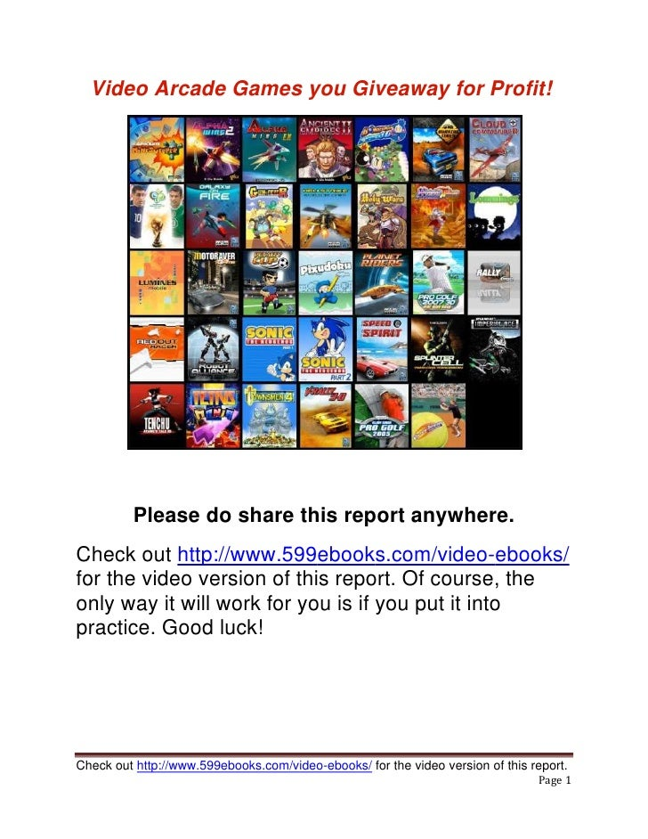 Video Arcade Games you Giveaway for Profit!         Please do share this report anywhere.Check out http://www.599ebooks.co...