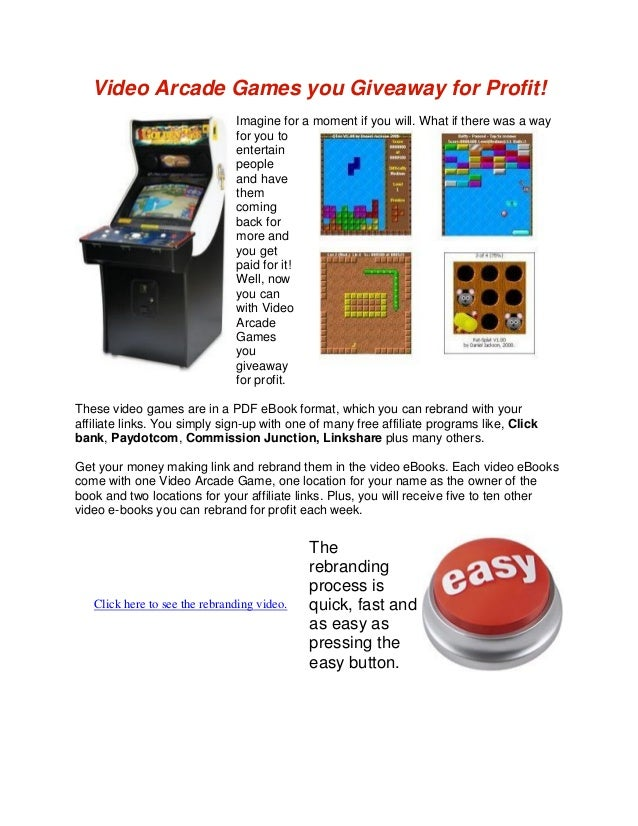Video Arcade Games you Giveaway for Profit!Imagine for a moment if you will. What if there was a wayfor you toentertainpeo...