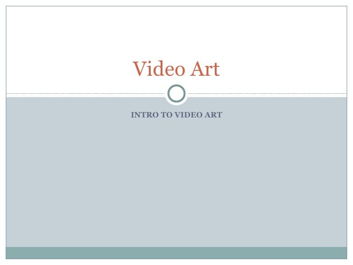 INTRO TO VIDEO ART Video Art