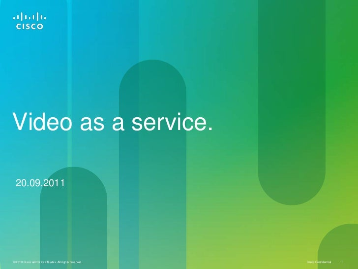 Video as a service.  20.09.2011© 2010 Cisco and/or its affiliates. All rights reserved.   Cisco Confidential   1