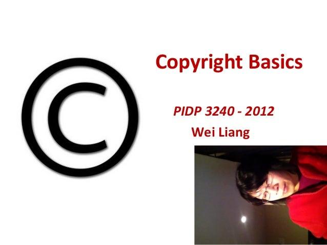Copyright Basics PIDP 3240 - 2012    Wei Liang
