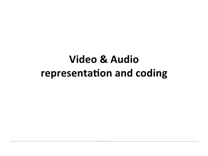 Video & Audio  representa0on and coding