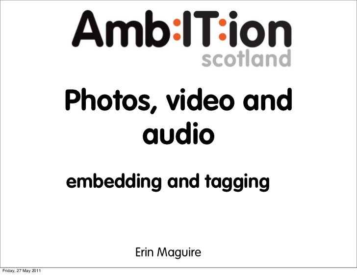 Photos, video and                           audio                      embedding and tagging                             E...