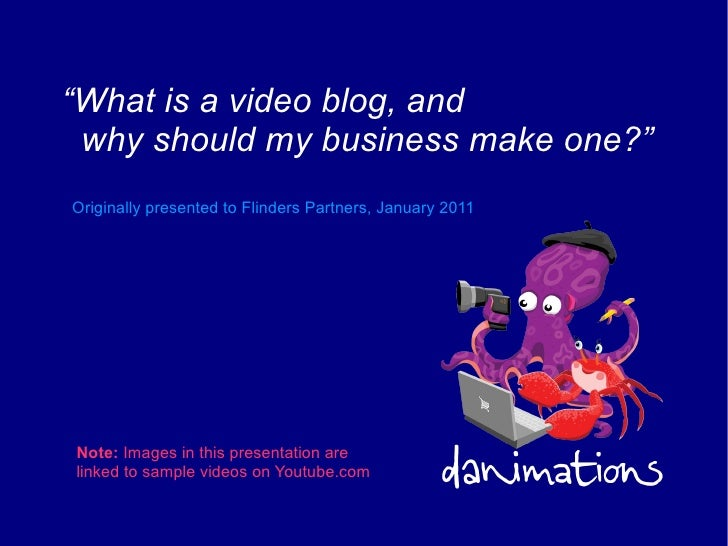 """"""" What is a video blog, and  why should my business make one?"""" Originally presented to Flinders Partners, January 2011 Not..."""