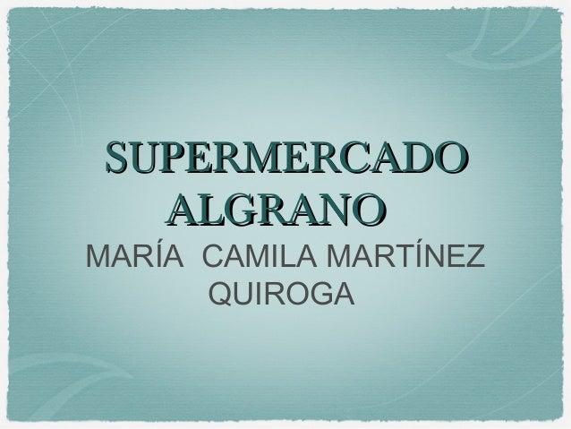 SUPERMERCADOSUPERMERCADO ALGRANOALGRANO MARÍA CAMILA MARTÍNEZ QUIROGA