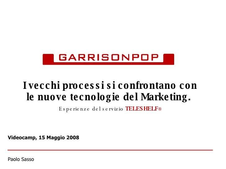 I vecchi processi si confrontano con le nuove tecnologie del Marketing.   Esperienze del servizio   TELESHELF ® Videocamp,...