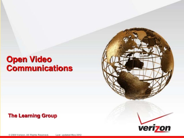 Open VideoCommunicationsThe Learning Group© 2009 Verizon. All Rights Reserved.   Last updated May 2012