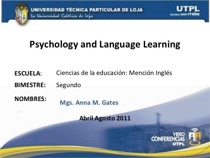 Psychology and Language Learning ESCUELA : NOMBRES: Ciencias de la educación: Mención Inglés Abril Agosto 2011 BIMESTRE: S...
